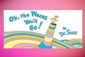 """Oh, the Places You'll Go!"""